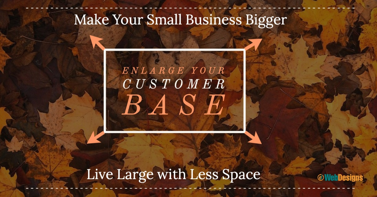 Enlarge Your Customer Base . . . Make Your Small Business Bigger